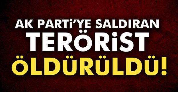 Ak Parti'ye Saldıran Terörist Öldürüldü