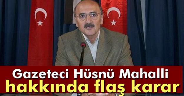 Gazeteci Hüsnü Mahalli Hakkında Flaş Karar!