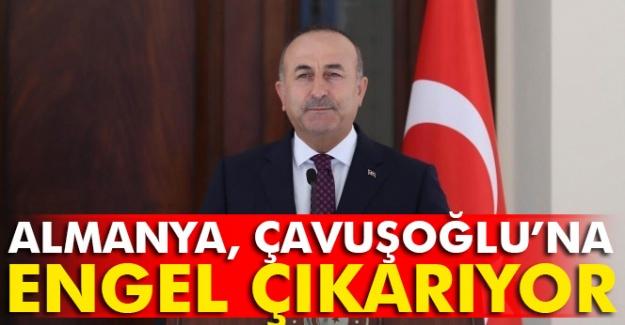 Almanya, Dışişleri Bakanı Mevlüt Çavuşoğlu'na engel çıkarıyor