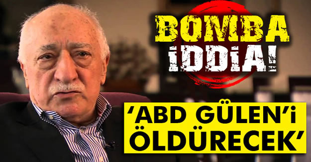 Bomba İddia: ABD Gülen'i Öldürecek