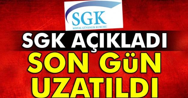 SGK açıkladı, son gün uzatıldı