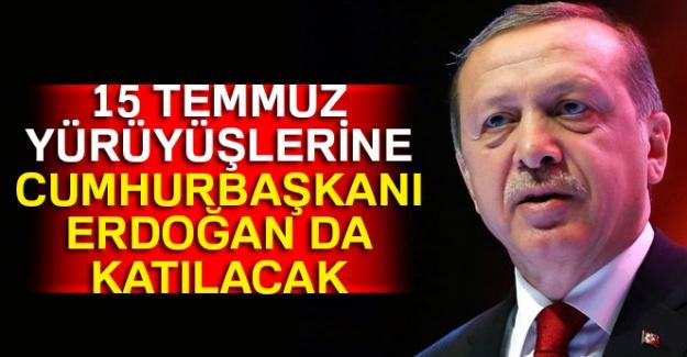 15 Temmuz yürüyüşlerine Cumhurbaşkanı Erdoğan da katılacak