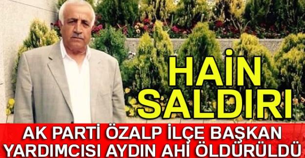 AK Parti İlçe Başkan Yardımcısı Aydın Ahi öldürüldü