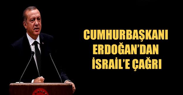Cumhurbaşkanı Erdoğan'dan İsrail'e çağrı