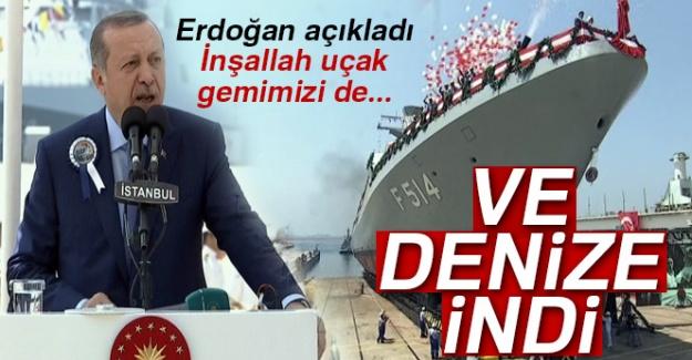 Cumhurbaşkanı Erdoğan: 'İnşallah uçak gemimizi de...'