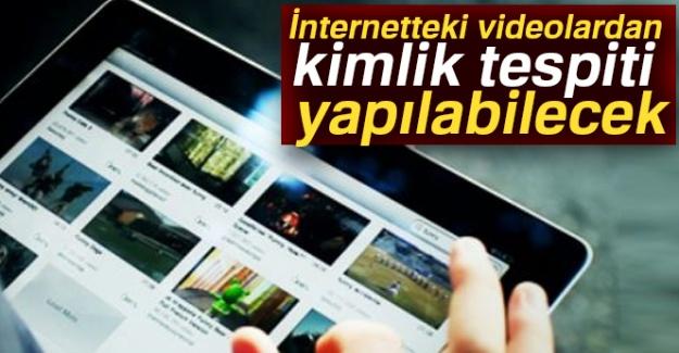 İnternetteki videolardan kimlik tespiti yapılabilecek