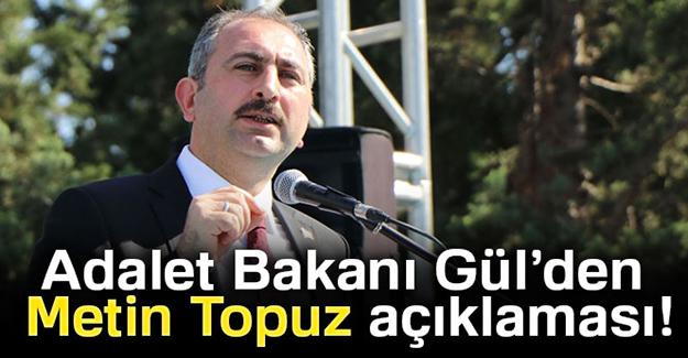 Adalet Bakanı Gül'den Metin Topuz açıklaması