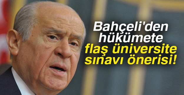 Bahçeli'den Hükümete flaş üniversite sınavı önerisi