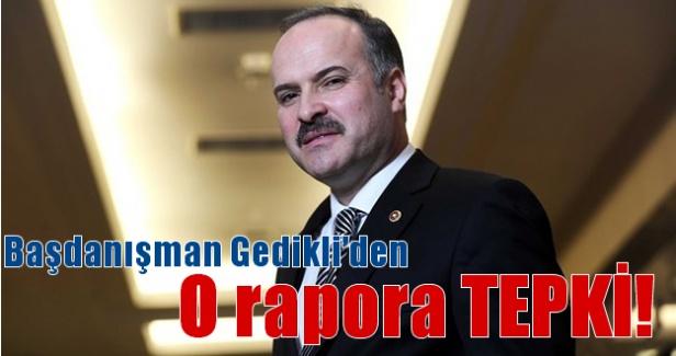 Başdanışman Gedikli'den o rapora tepki!