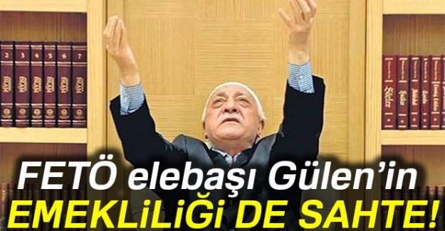 FETÖ elebaşı Gülen'in emekliliği de sahte