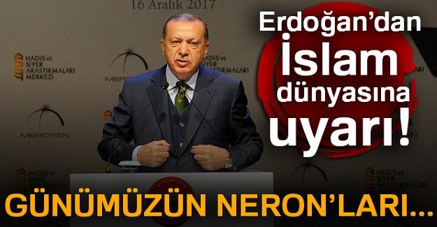 Cumhurbaşkanı Erdoğan'dan İslam dünyasına uyarı!