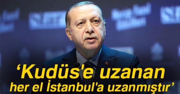 """Erdoğan: """"Kudüs'e uzanan el İstanbul'a uzanmıştır"""""""