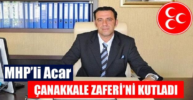 MHP'li Acar Çanakkale Zaferi'ni Kutladı