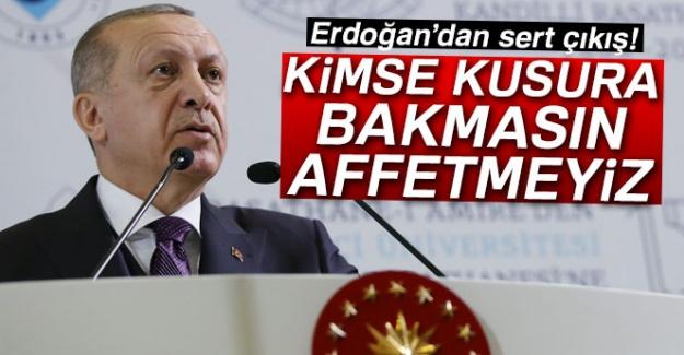 Erdoğan: 'Kimse kusura bakmasın! Affetmeyiz...'