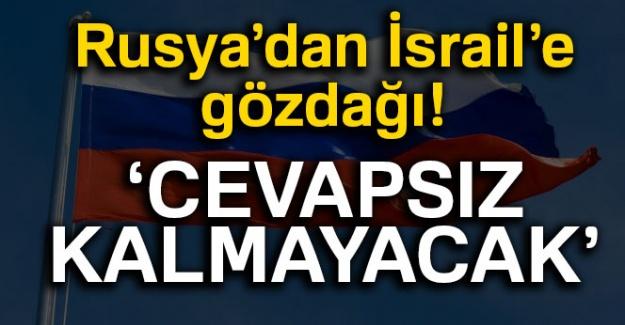Rusya'dan İsrail'e gözdağı! 'Cevapsız kalmayacak'