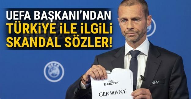 UEFA Başkanı'ndan Türkiye ile ilgili skandal sözler!