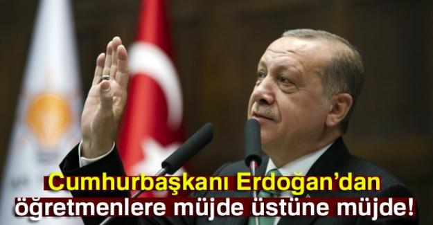 Cumhurbaşkanı Erdoğan'dan öğretmenlere müjde üstüne müjde!