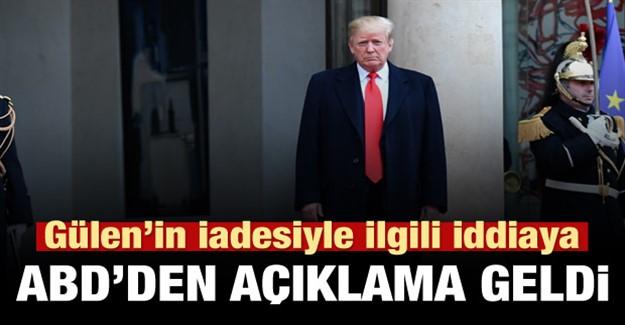 ABD'den Gülen'in İadesi Açıklaması!