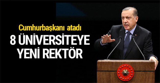 8 üniversiteye rektör atandı