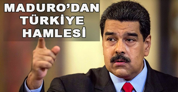 Maduro'dan Türkiye Hamlesi