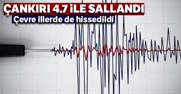 Çankırı'da 4.7 büyüklüğünde deprem! 3 ilde daha hissedildi
