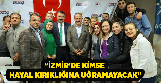 Aydın Şengül: İzmir'de kimse hayal kırıklığına uğramayacak