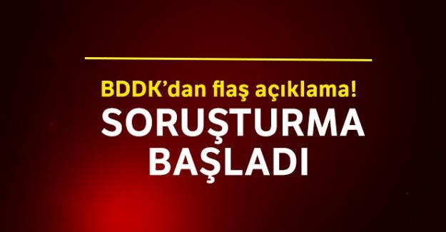 BDDK'dan flaş açıklama! Soruşturma başladı