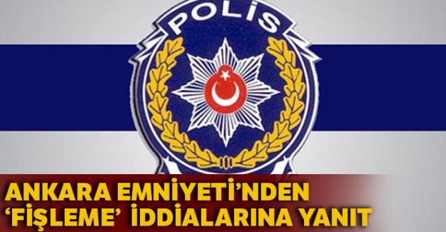 """Ankara Emniyeti'nden """"fişleme"""" iddialarına yanıt"""