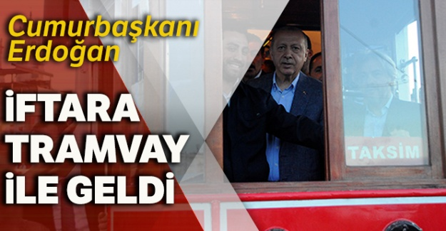 Cumhurbaşkanı tramvay ile iftara geldi