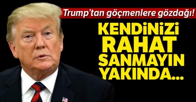 Trump'tan göçmenlere gözdağı!