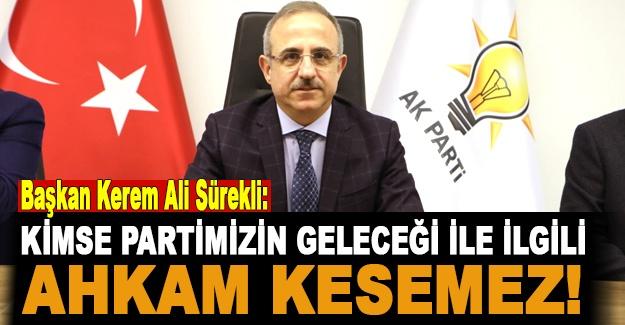 Başkan Kerem Ali Sürekli:  Kimse partimizin geleceği ile ilgili ahkam kesemez!