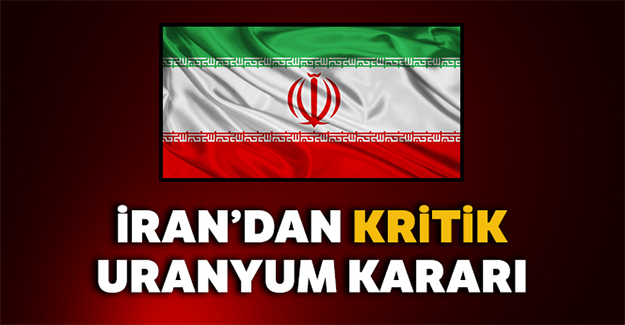 İran'dan Kritik Uranyum kararı!