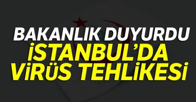 Bakanlık duyurdu... İstanbul'da virüs tehlikesi