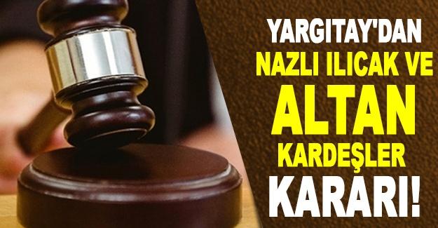Yargıtay'dan Nazlı Ilıcak ve Altan kardeşler kararı!