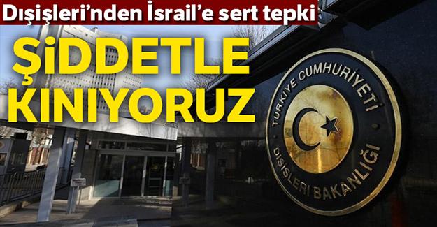 Dışişleri Bakanlığı'ndan İsrail'e sert tepki!
