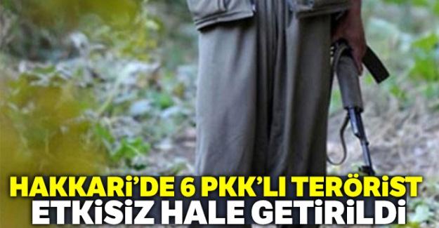 Hakkari'de 6 PKK'lı terörist etkisiz hale getirildi