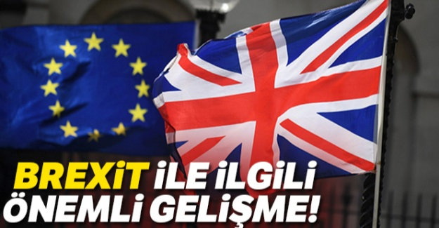 Brexit ile ilgili önemli gelişme!