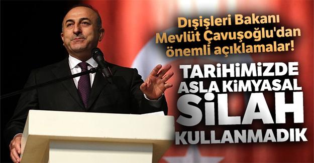 Dışişleri Bakanı Mevlüt Çavuşoğlu: Tarihimizde asla kimyasal silah kullanmadık