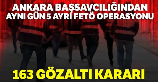 Ankara Başsavcılığından aynı gün 5 ayrı FETÖ operasyonu: 163 gözaltı kararı