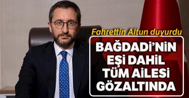 Fahrettin Altun duyurdu: 'Bağdadi'nin eşi dahil tüm ailesi gözaltında