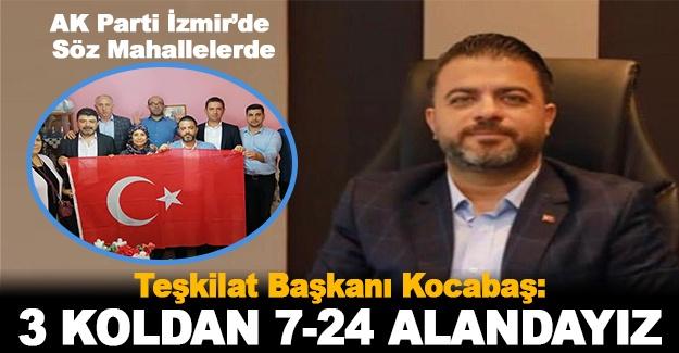 """Teşkilat Başkanı Kocabaş:  """"3 koldan 7-24 alandayız..."""""""