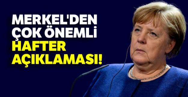 Merkel'den çok önemli Hafter açıklaması!