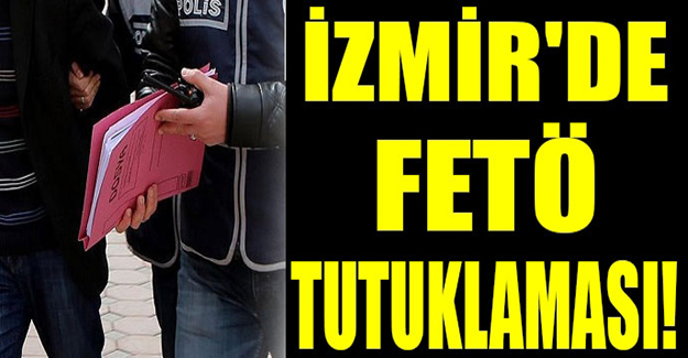 İzmir'de FETÖ tutuklaması