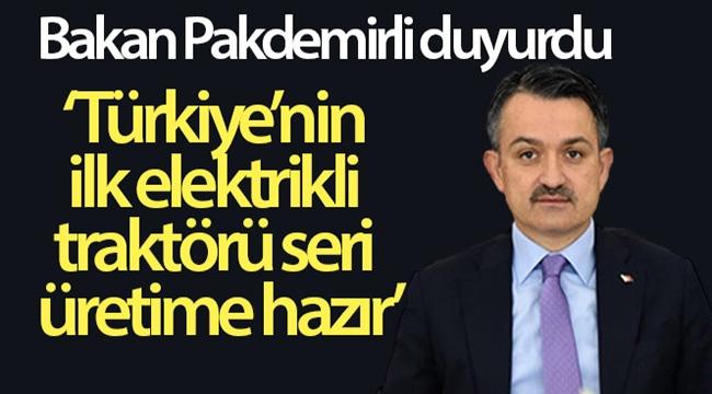 Bakan Pakdemirli duyurdu: 'Türkiye'nin ilk elektrikli traktörü seri üretime hazır hale geldi'