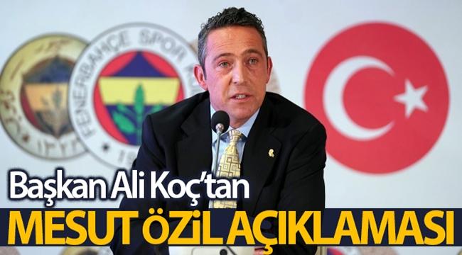 Fenerbahçe Başkanı Koç'tan Mesut Özil açıklaması