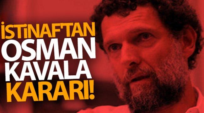 İstinaf'tan Osman Kavala kararı