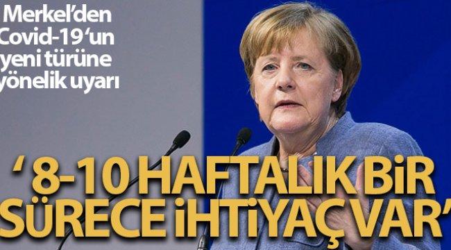 Merkel'den Covid-19 yeni türüne yönelik uyarı