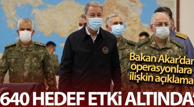 Bakan Akar: '640 hedef ateş altına alınmıştır'