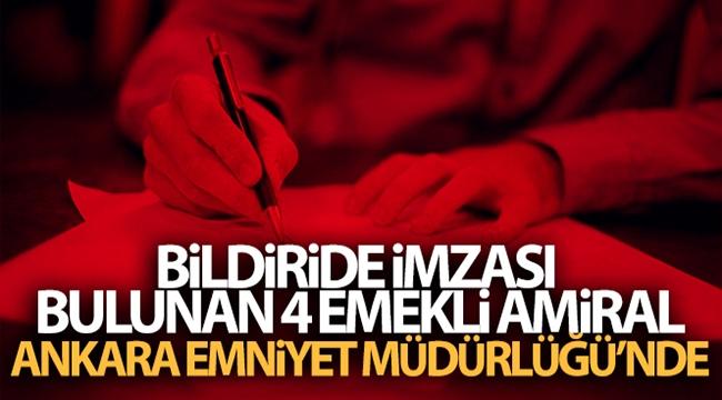 Bildiride imzası bulunan 4 emekli amiral, Ankara Emniyet Müdürlüğü'nde