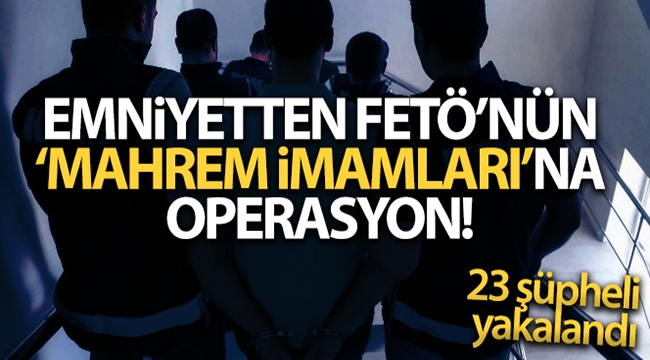 FETÖ'nün 'mahrem imamları'na operasyon!
